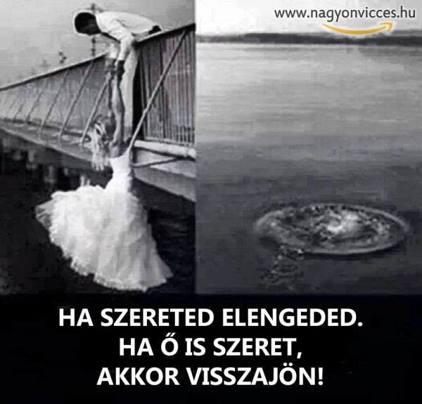 Ha szereted elengeded! :)