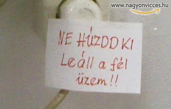 Ne húzd ki! :)
