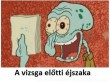 Érettségi vizsga előtti spongyabob éjszaka :)